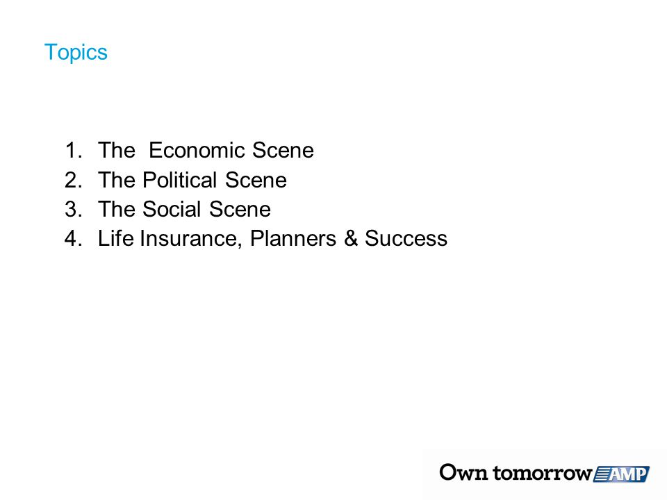 Topics 1.The Economic Scene 2.The Political Scene 3.The Social Scene 4.Life Insurance, Planners & Success
