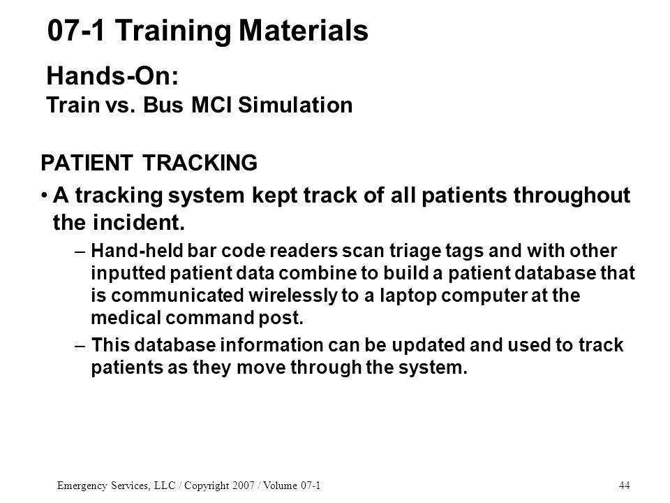 Emergency Services, LLC / Copyright 2007 / Volume 07-144 PATIENT TRACKING A tracking system kept track of all patients throughout the incident.