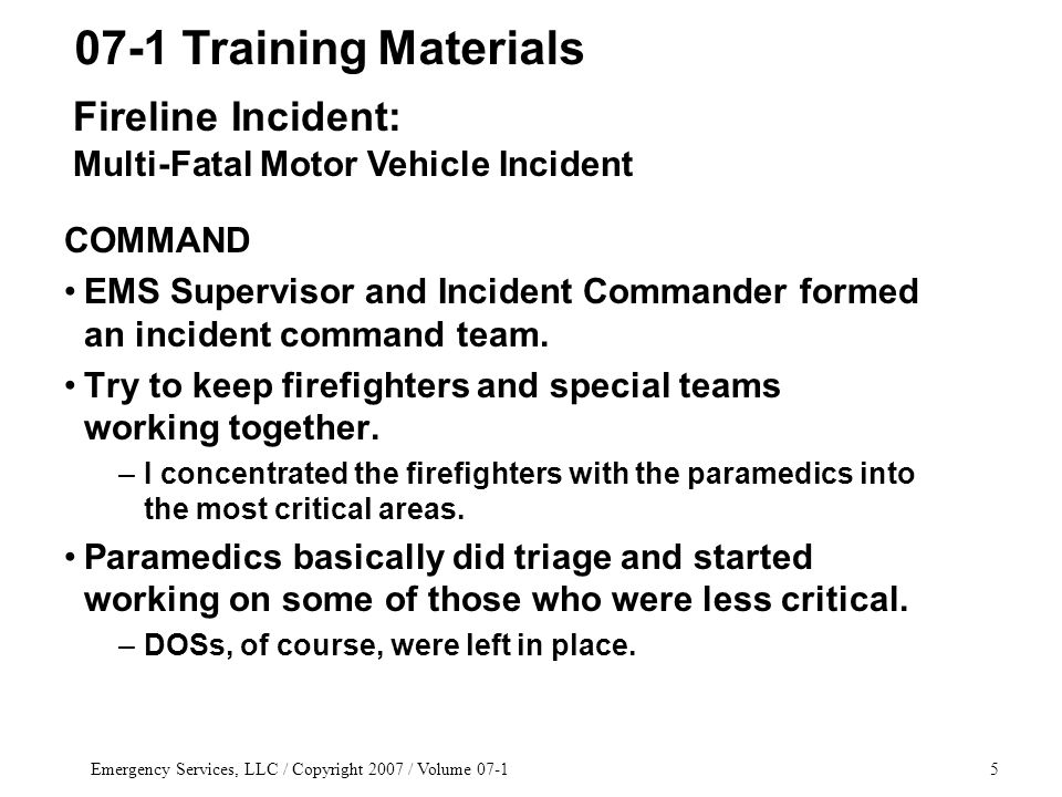 Emergency Services, LLC / Copyright 2007 / Volume 07-136 EXTRICATION (cont.) Use of Tools –Typical hydraulic extrication tools and cutters won't work on a school bus, with its insulation spaces between the inner and outer walls (sides and roof).
