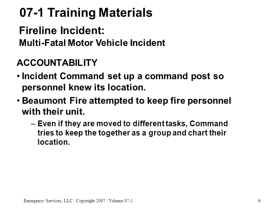 Emergency Services, LLC / Copyright 2007 / Volume 07-17 ACCOUNTABILITY (cont.) Personnel must also be accountable for their whereabouts.