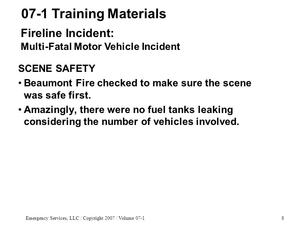 Emergency Services, LLC / Copyright 2007 / Volume 07-119 LESSONS LEARNED It is important to coordinate with the incident commander so that everyone is on the same page.