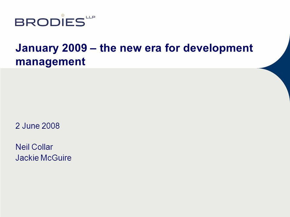 January 2009 – the new era for development management 2 June 2008 Neil Collar Jackie McGuire