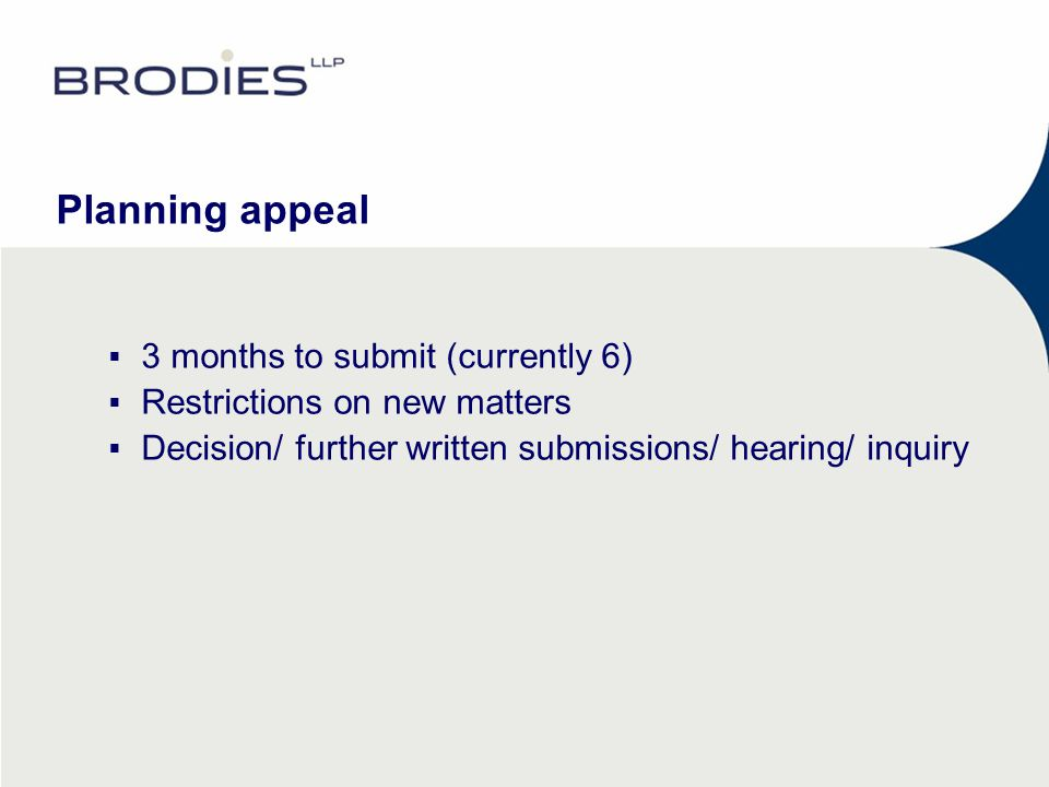 Planning appeal  3 months to submit (currently 6)  Restrictions on new matters  Decision/ further written submissions/ hearing/ inquiry