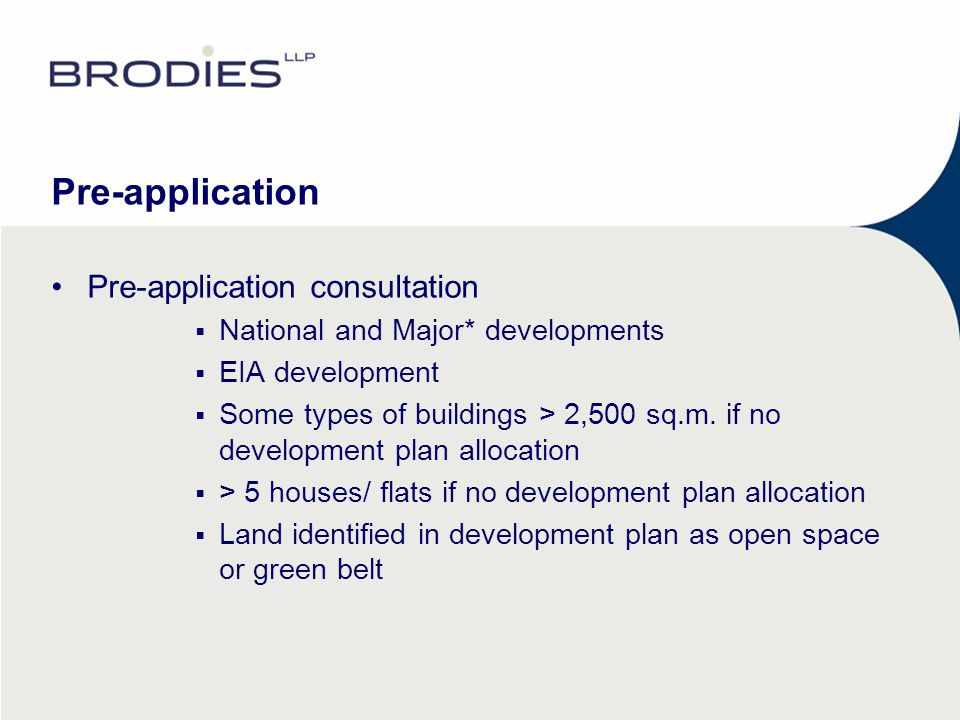 Pre-application Pre-application consultation  National and Major* developments  EIA development  Some types of buildings > 2,500 sq.m.