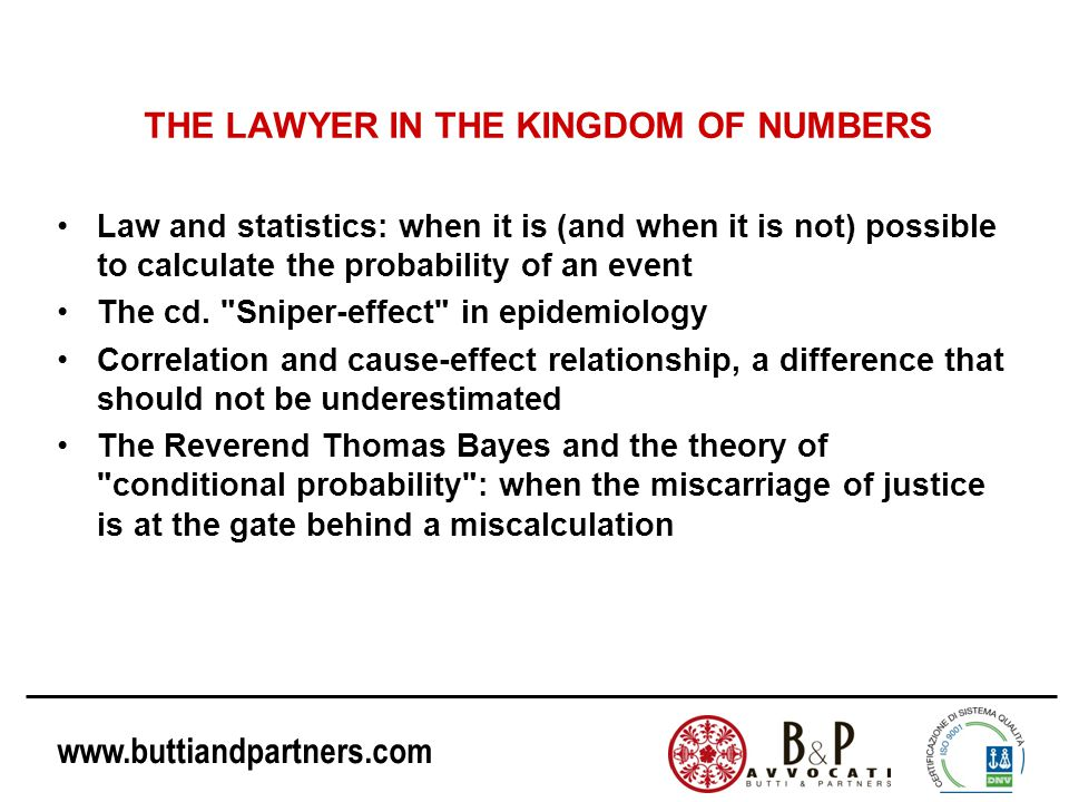 www.buttiandpartners.com THE LAWYER IN THE KINGDOM OF NUMBERS Law and statistics: when it is (and when it is not) possible to calculate the probability of an event The cd.