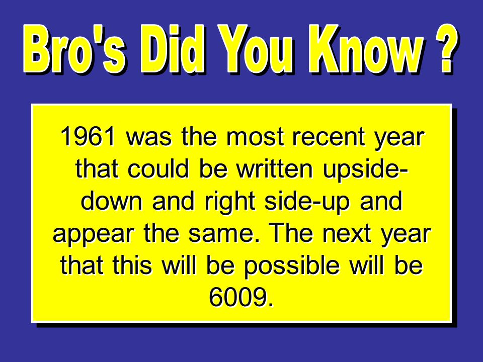 1961 was the most recent year that could be written upside- down and right side-up and appear the same.