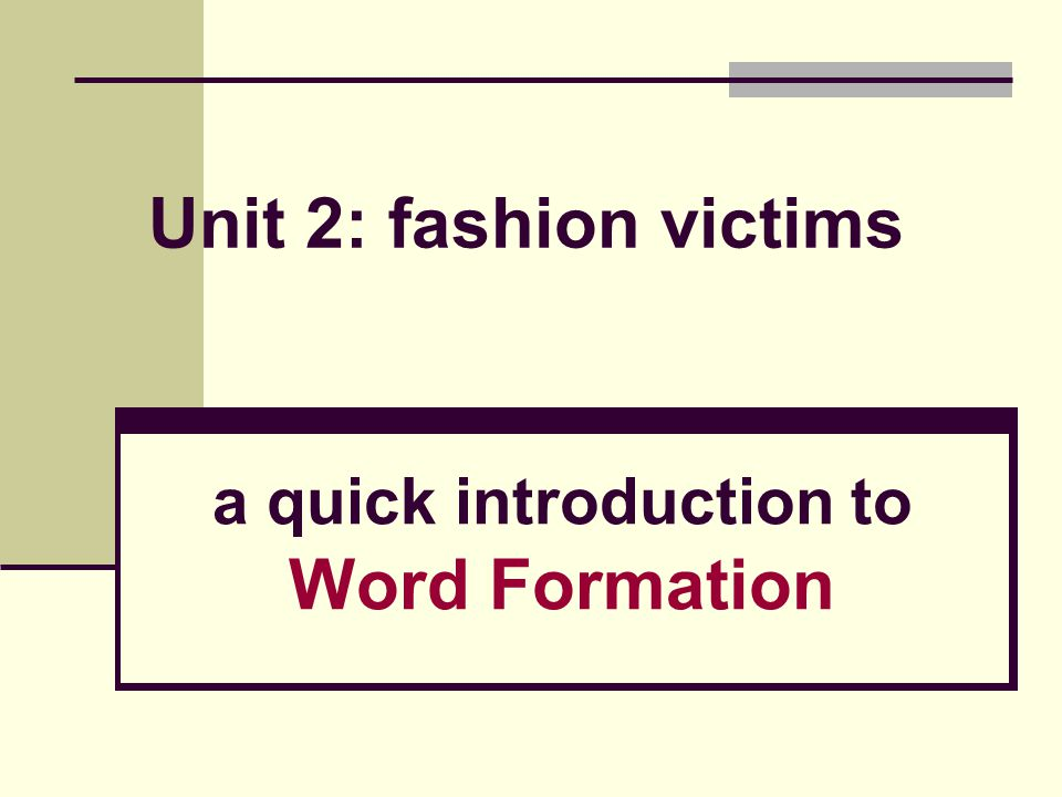 a quick introduction to Word Formation Unit 2: fashion victims