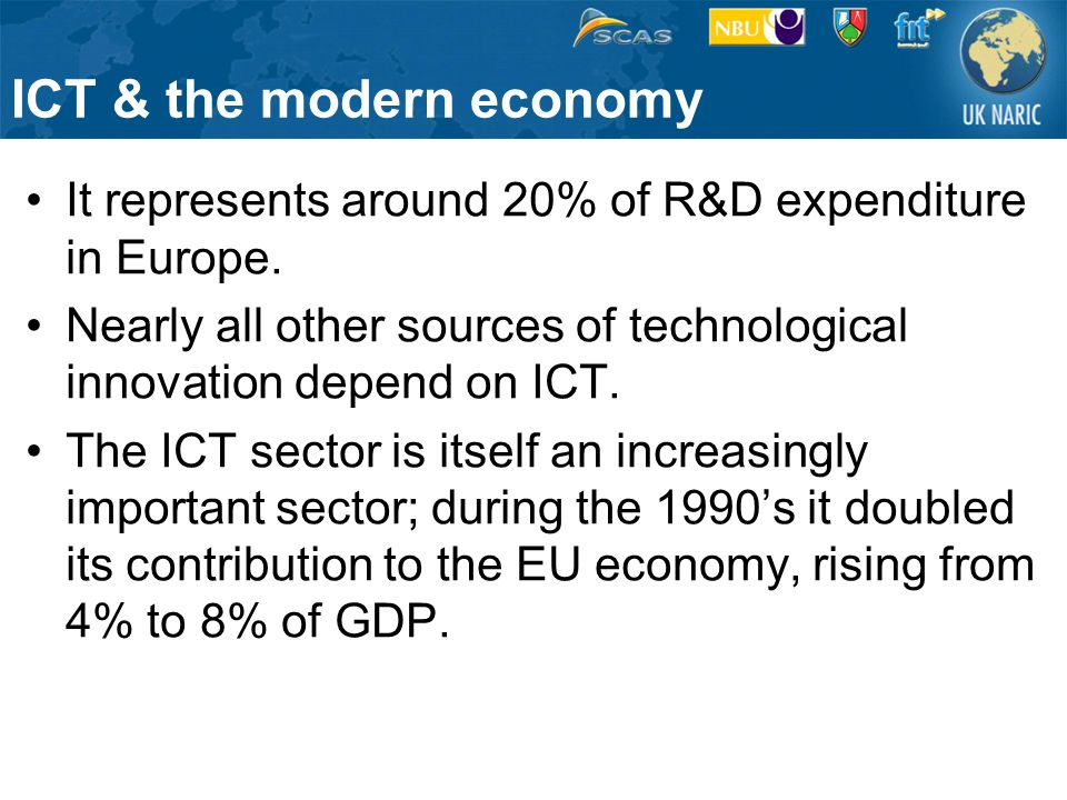 ICT & the modern economy It represents around 20% of R&D expenditure in Europe.