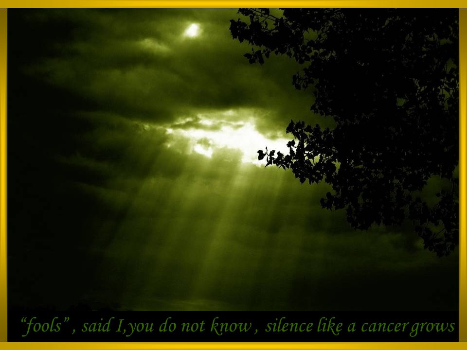 And no one dared...disturb the sound of silence