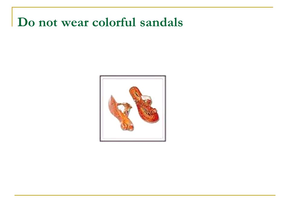 Do not wear colorful sandals