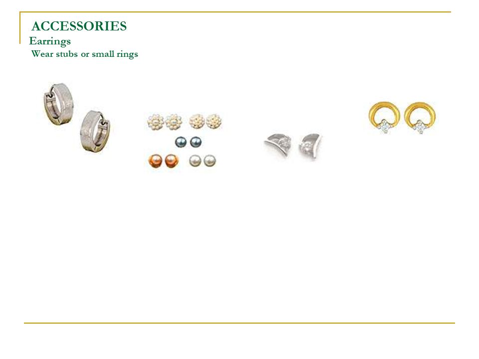 ACCESSORIES Earrings Wear stubs or small rings