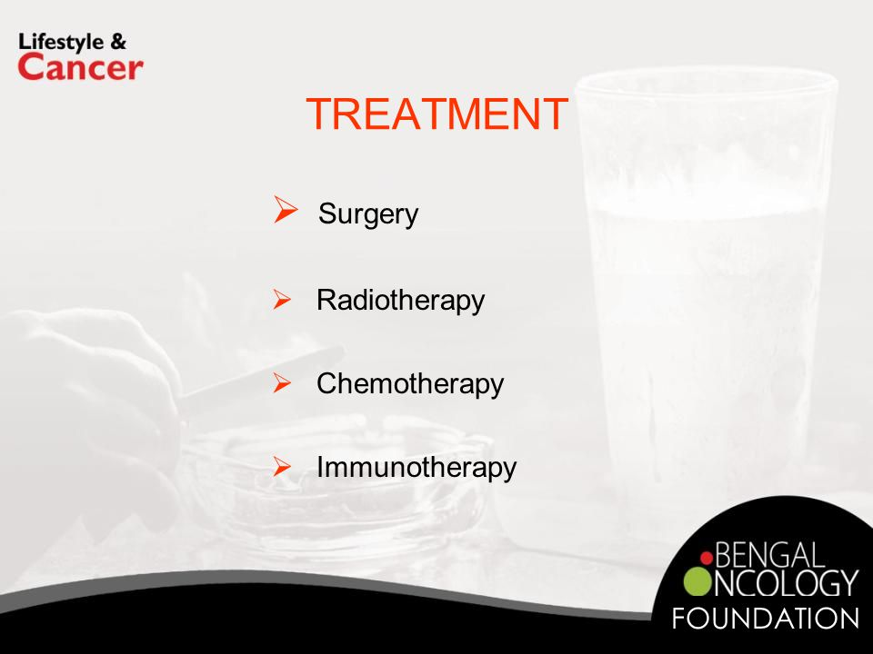 TREATMENT  Surgery  Radiotherapy  Chemotherapy  Immunotherapy FOUNDATION