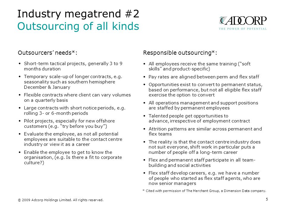 Industry megatrend #3 Rapid growth of employee mobility 6 Staff turnover is expected to increase significantly in future Companies are increasingly concerned about how little they engage with their employees © 2009 Adcorp Holdings Limited.