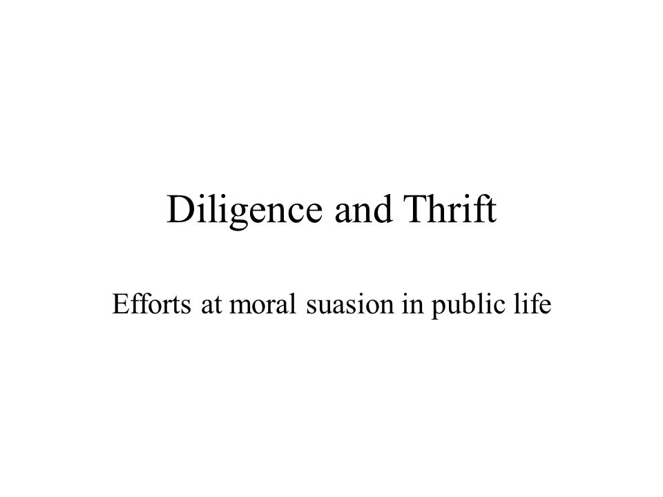 Diligence and Thrift Efforts at moral suasion in public life
