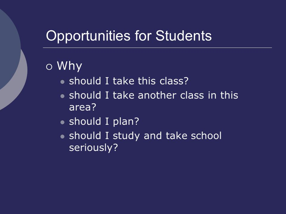 Opportunities for Students  Why should I take this class.