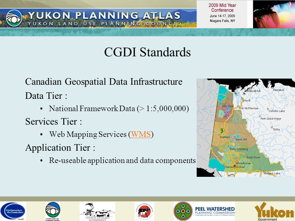 CGDI Standards Canadian Geospatial Data Infrastructure Data Tier : National Framework Data (> 1:5,000,000) Services Tier : Web Mapping Services (WMS)WMS Application Tier : Re-useable application and data components