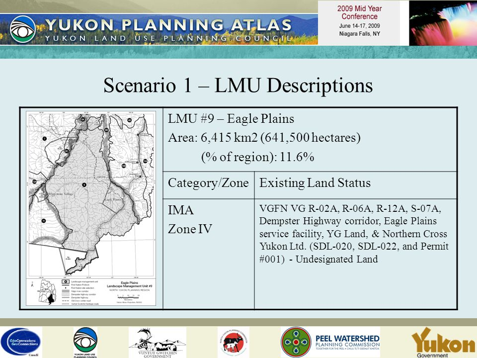 LMU #9 – Eagle Plains Area: 6,415 km2 (641,500 hectares) (% of region): 11.6% Category/ZoneExisting Land Status IMA Zone IV VGFN VG R-02A, R-06A, R-12A, S-07A, Dempster Highway corridor, Eagle Plains service facility, YG Land, & Northern Cross Yukon Ltd.