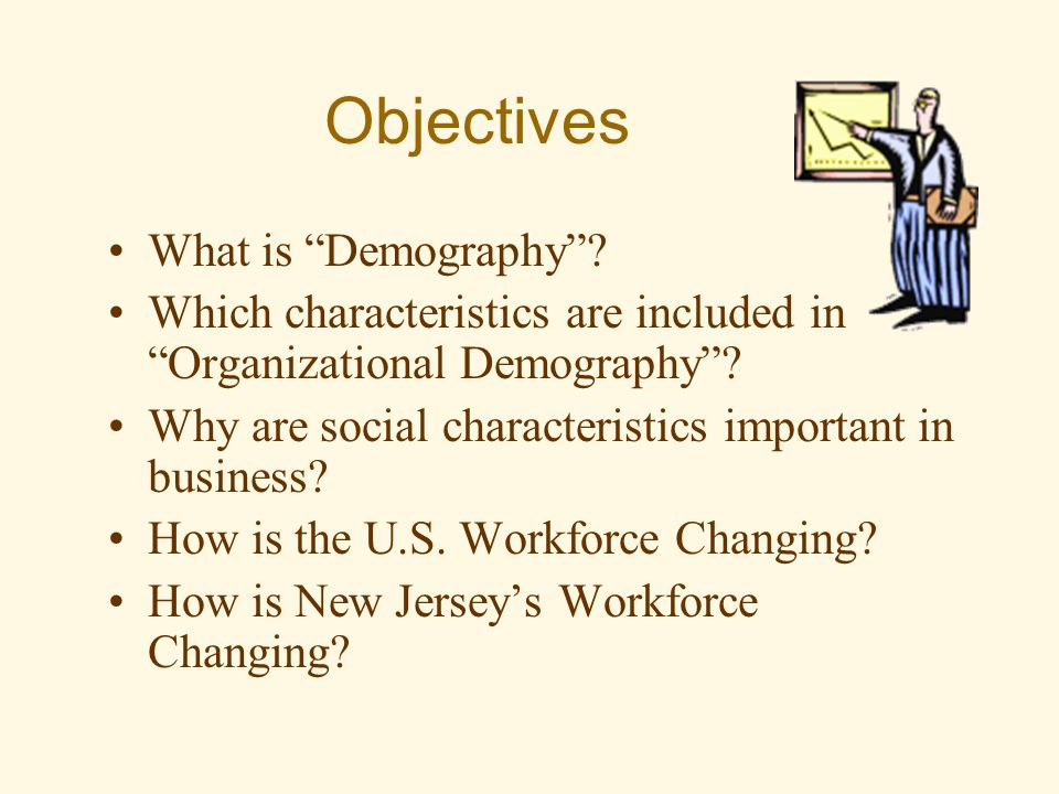 Objectives What is Demography . Which characteristics are included in Organizational Demography .