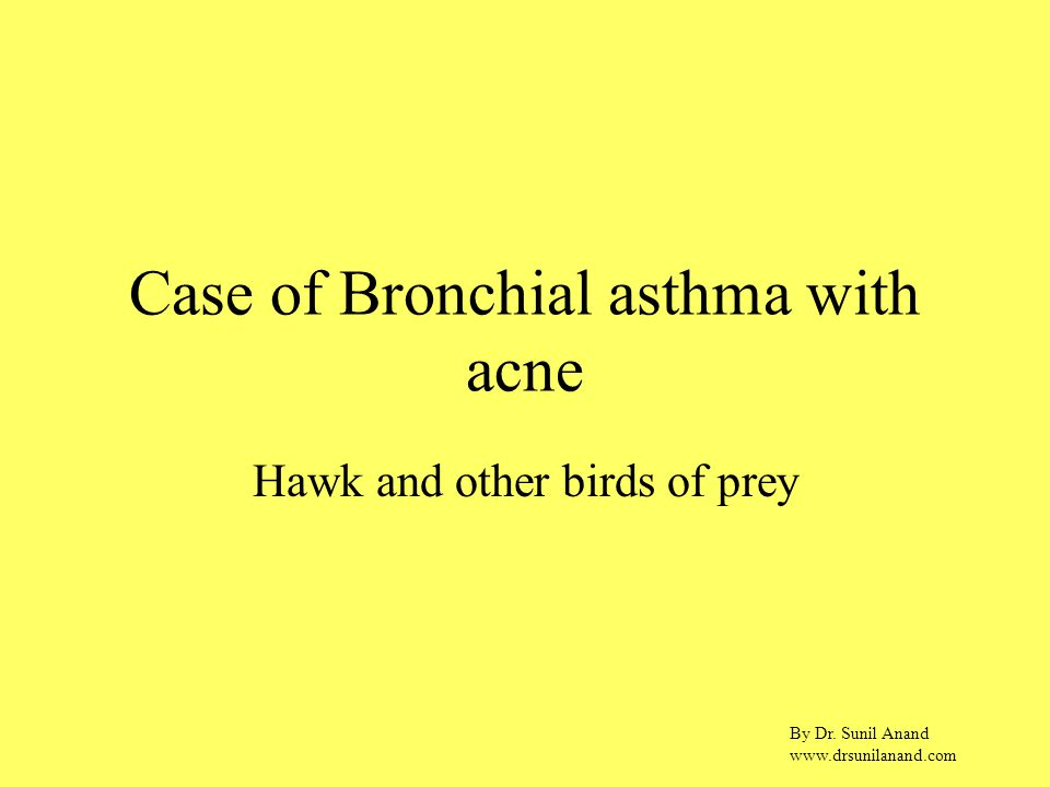 By Dr. Sunil Anand www.drsunilanand.com Case of Bronchial asthma with acne Hawk and other birds of prey