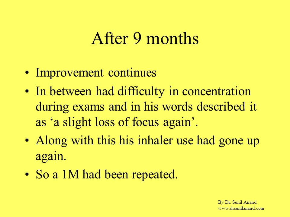 By Dr. Sunil Anand www.drsunilanand.com After 9 months Improvement continues In between had difficulty in concentration during exams and in his words