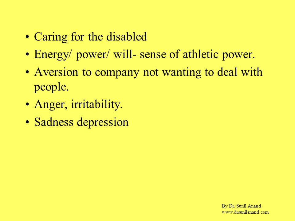 By Dr. Sunil Anand www.drsunilanand.com Caring for the disabled Energy/ power/ will- sense of athletic power. Aversion to company not wanting to deal