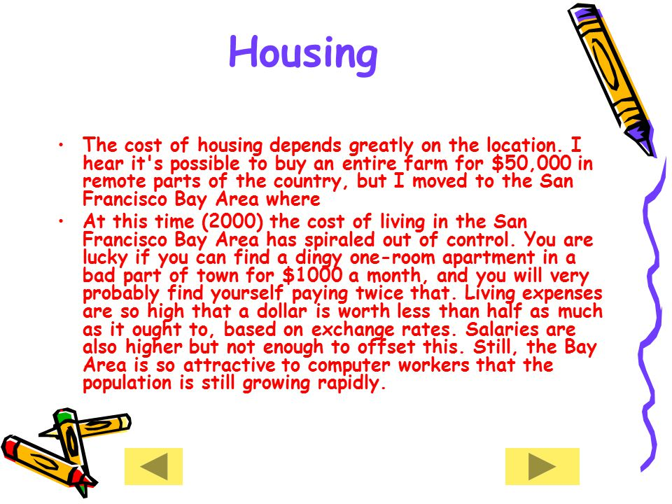 Housing The cost of housing depends greatly on the location.