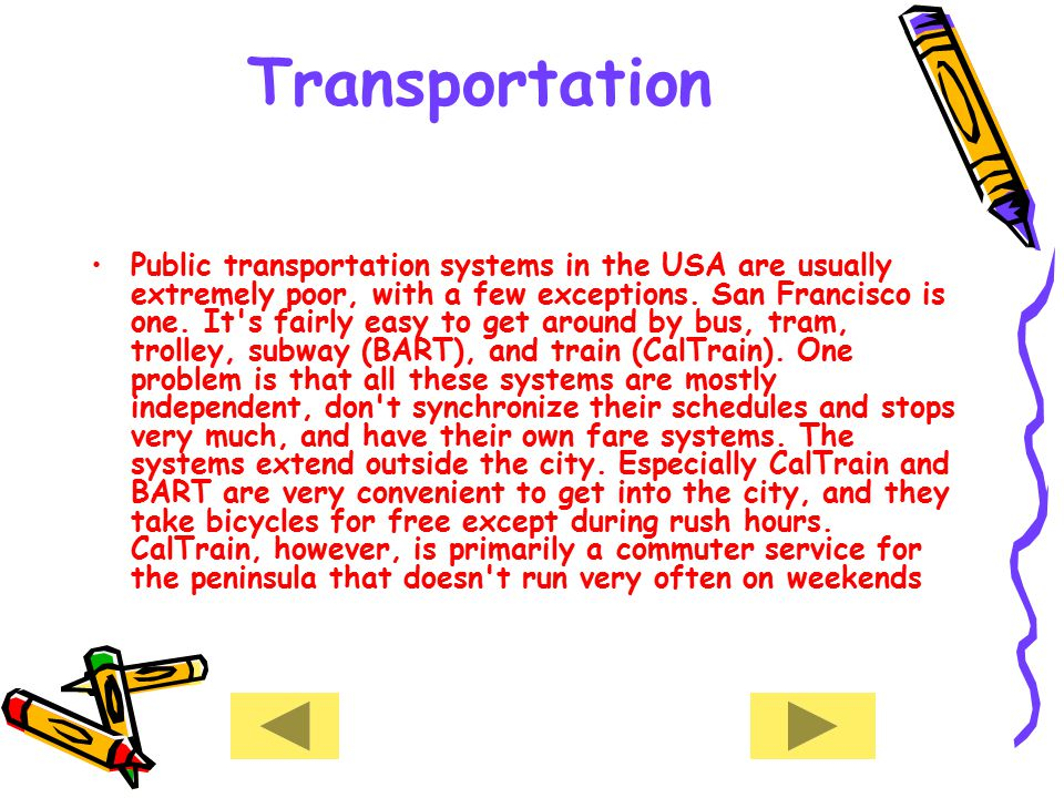 Transportation Public transportation systems in the USA are usually extremely poor, with a few exceptions.