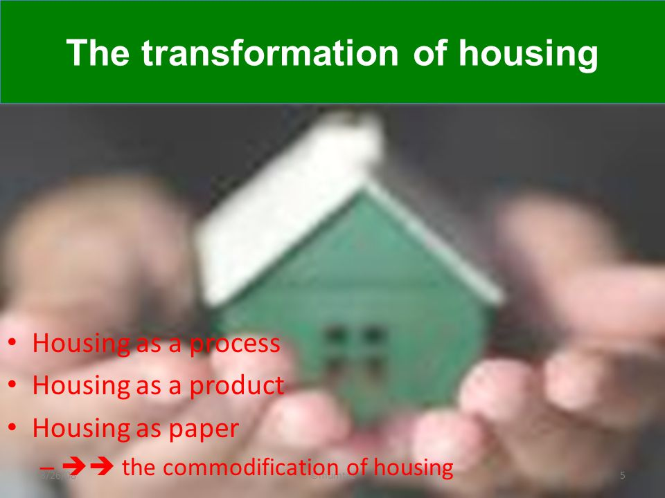 The transformation of housing 8/26/085©mumtaz Housing as a process Housing as a product Housing as paper –  the commodification of housing