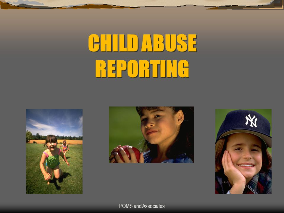 POMS and Associates CHILD ABUSE REPORTING