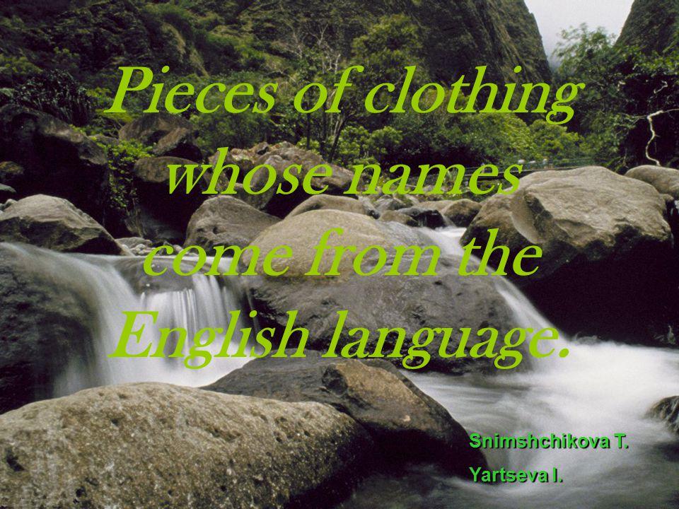 Pieces of clothing whose names come from the English language. Snimshchikova T. Yartseva I.