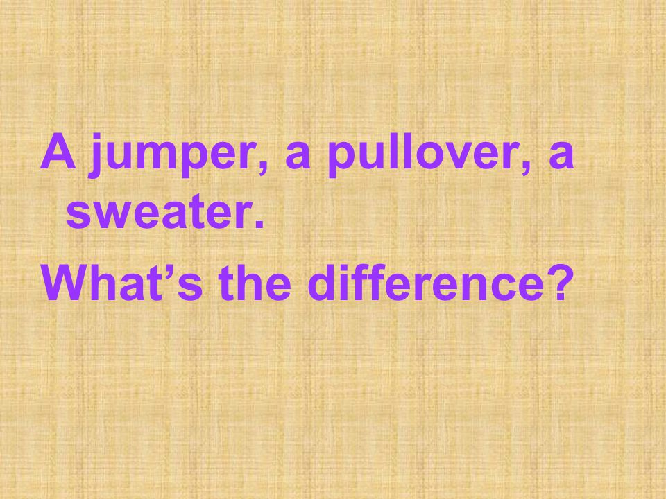 A jumper, a pullover, a sweater. What's the difference?