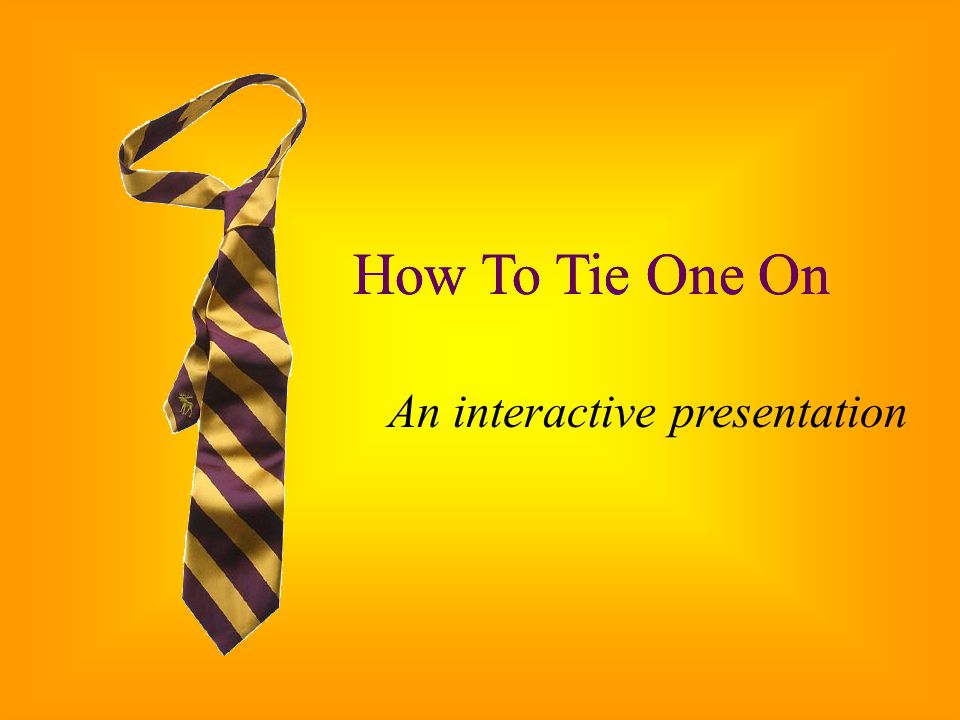How To Tie One On An interactive presentation How To Tie One On