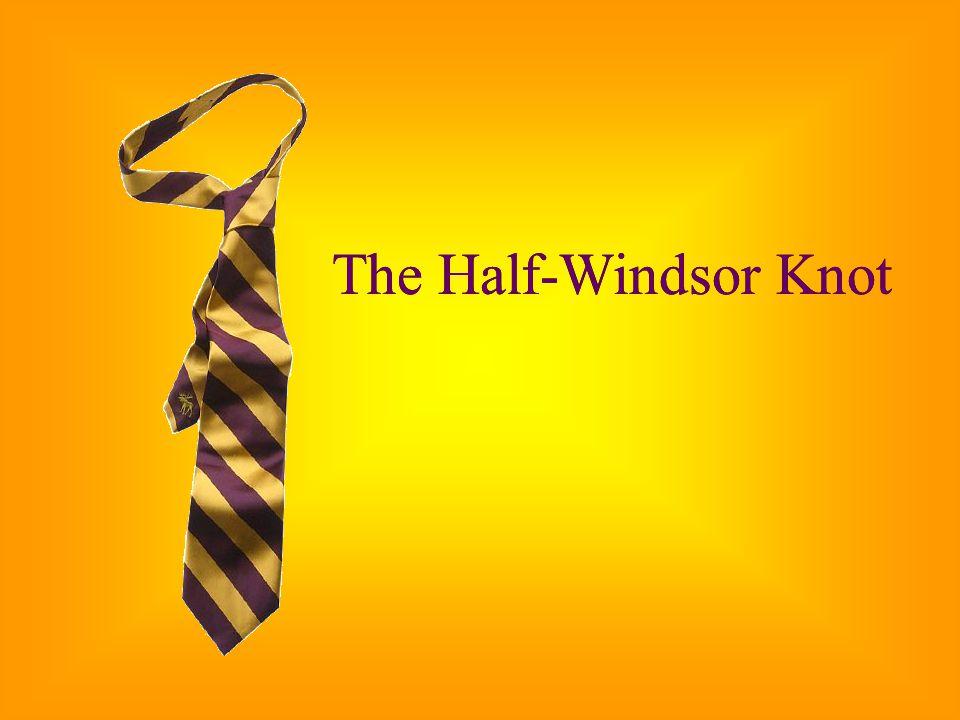 The Half-Windsor KnotThe Half-Windsor Knot