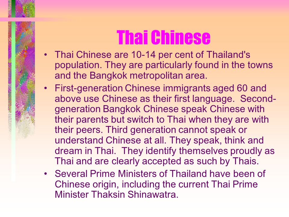 Thai Chinese Thai Chinese are 10-14 per cent of Thailand s population.