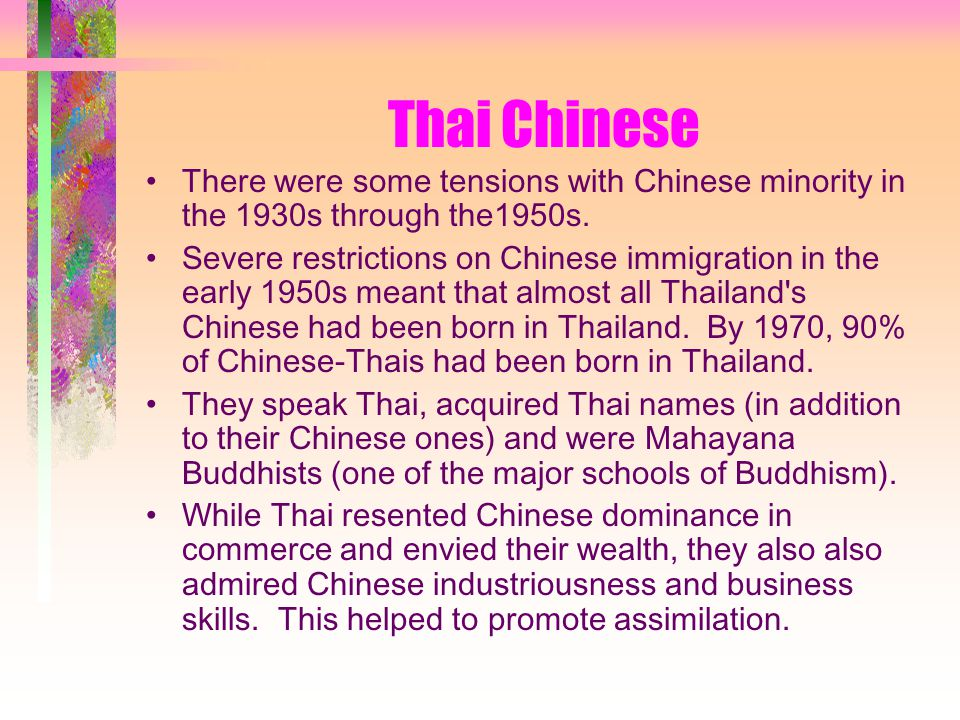 Thai Chinese There were some tensions with Chinese minority in the 1930s through the1950s.