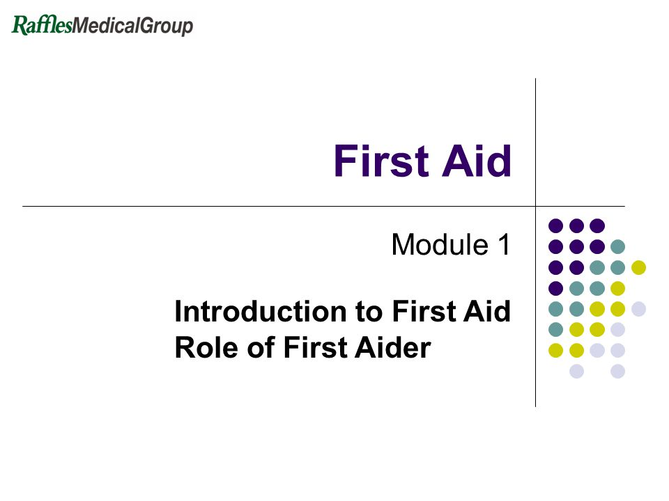 First Aid Module 1 Introduction to First Aid Role of First Aider