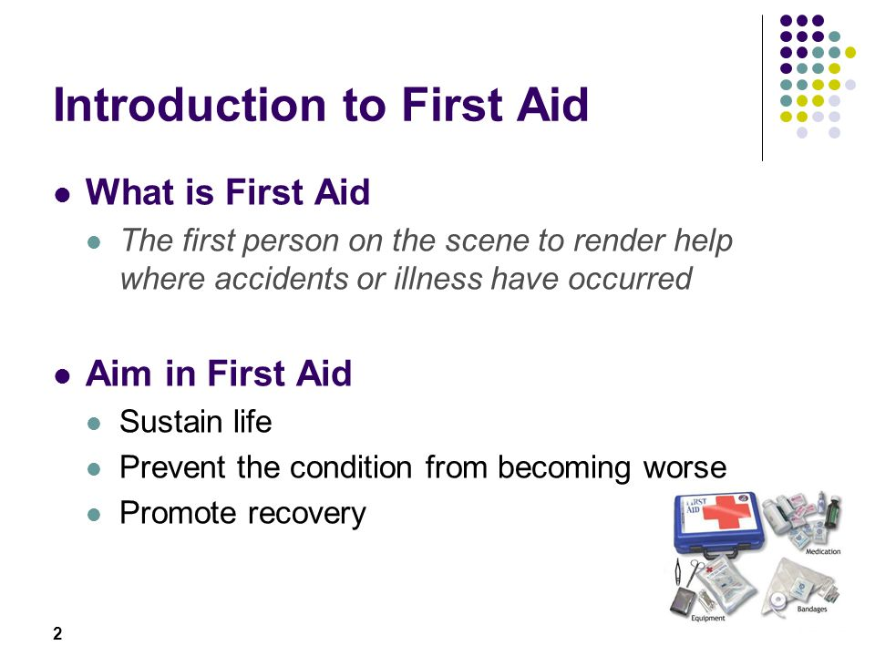 2 Introduction to First Aid What is First Aid The first person on the scene to render help where accidents or illness have occurred Aim in First Aid S