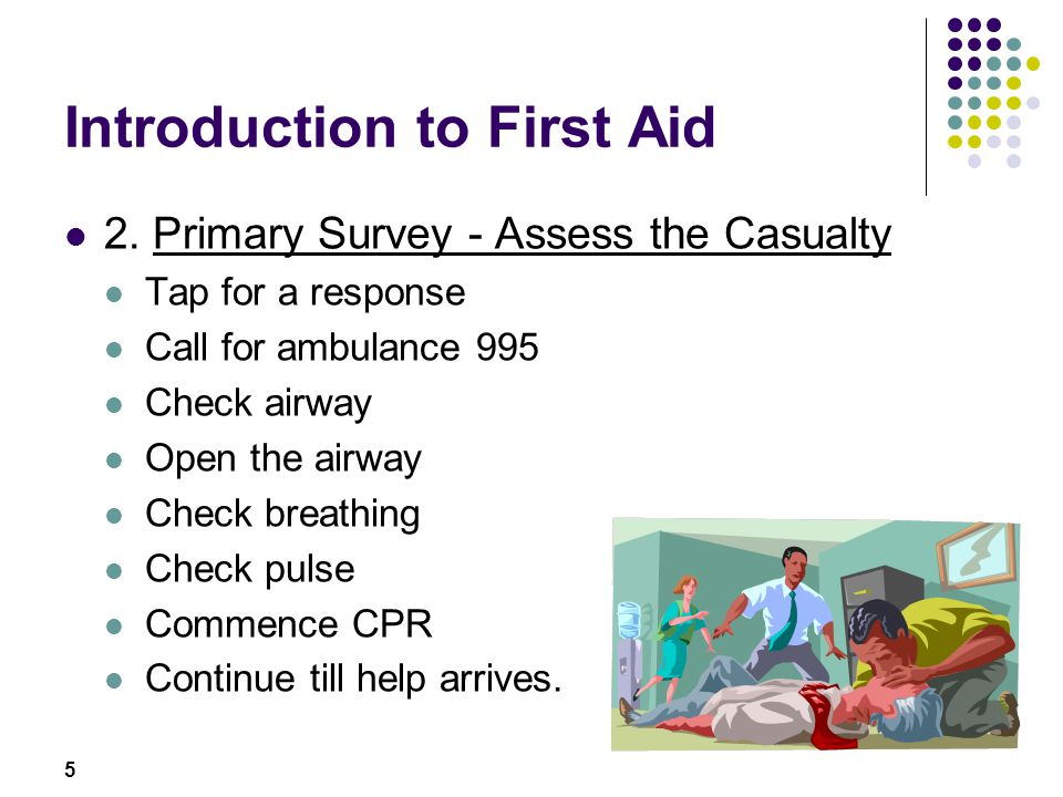 5 Introduction to First Aid 2. Primary Survey - Assess the Casualty Tap for a response Call for ambulance 995 Check airway Open the airway Check breat