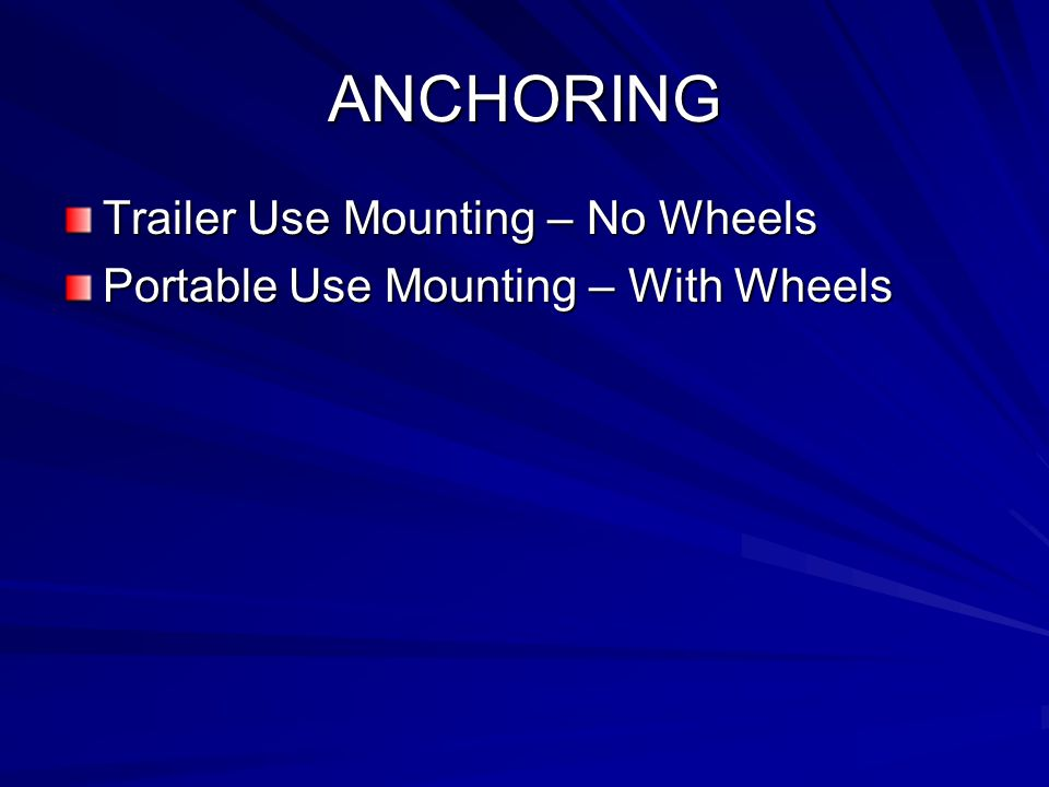 ANCHORING Trailer Use Mounting – No Wheels Portable Use Mounting – With Wheels