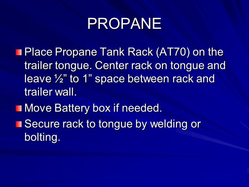 """PROPANE Place Propane Tank Rack (AT70) on the trailer tongue. Center rack on tongue and leave ½"""" to 1"""" space between rack and trailer wall. Move Batte"""
