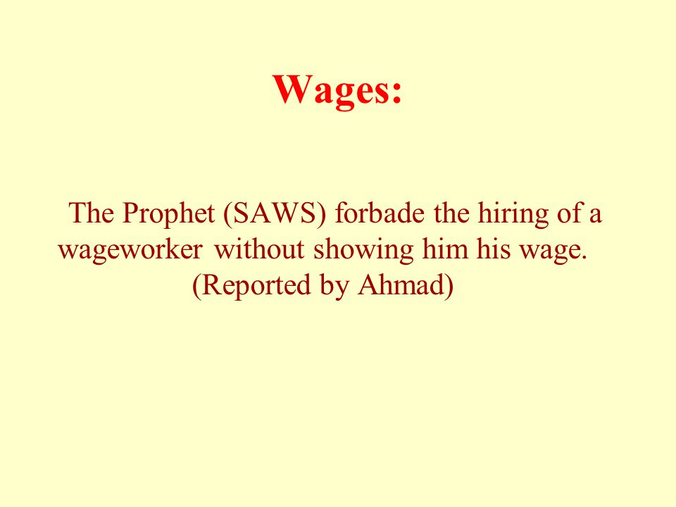Wages: The Prophet (SAWS) forbade the hiring of a wageworker without showing him his wage.