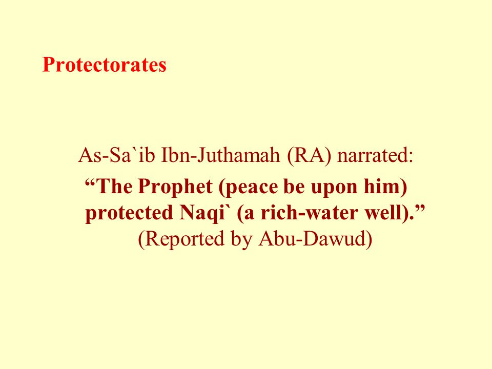 "Protectorates As-Sa`ib Ibn-Juthamah (RA) narrated: ""The Prophet (peace be upon him) protected Naqi` (a rich-water well)."" (Reported by Abu-Dawud)"