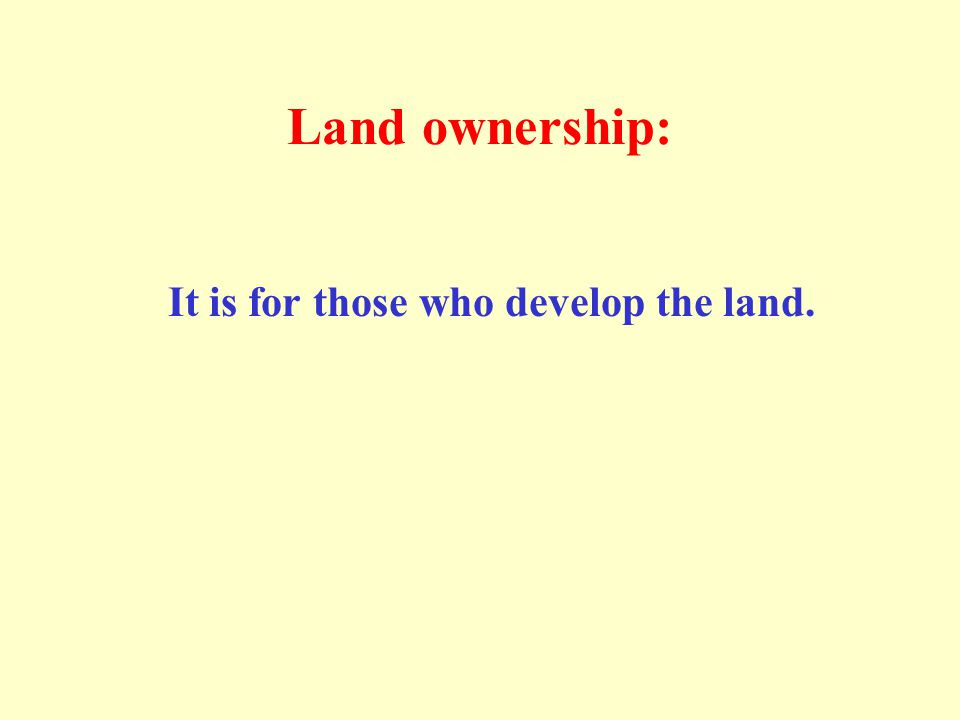 Land ownership: It is for those who develop the land.