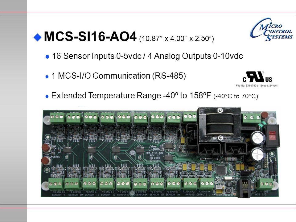  MCS-SI16-AO4 (10.87 x 4.00 x 2.50 ) l 16 Sensor Inputs 0-5vdc / 4 Analog Outputs 0-10vdc l 1 MCS-I/O Communication (RS-485) l Extended Temperature Range -40º to 158ºF (-40°C to 70°C)