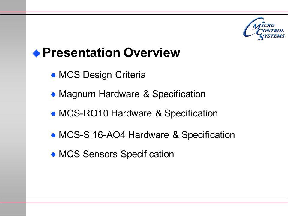 l Magnum Hardware & Specification  Presentation Overview l MCS-RO10 Hardware & Specification l MCS-SI16-AO4 Hardware & Specification l MCS Sensors Specification l MCS Design Criteria