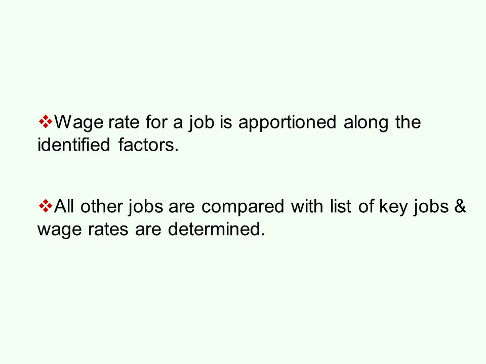 Wage rate for a job is apportioned along the identified factors.  All other jobs are compared with list of key jobs & wage rates are determined.