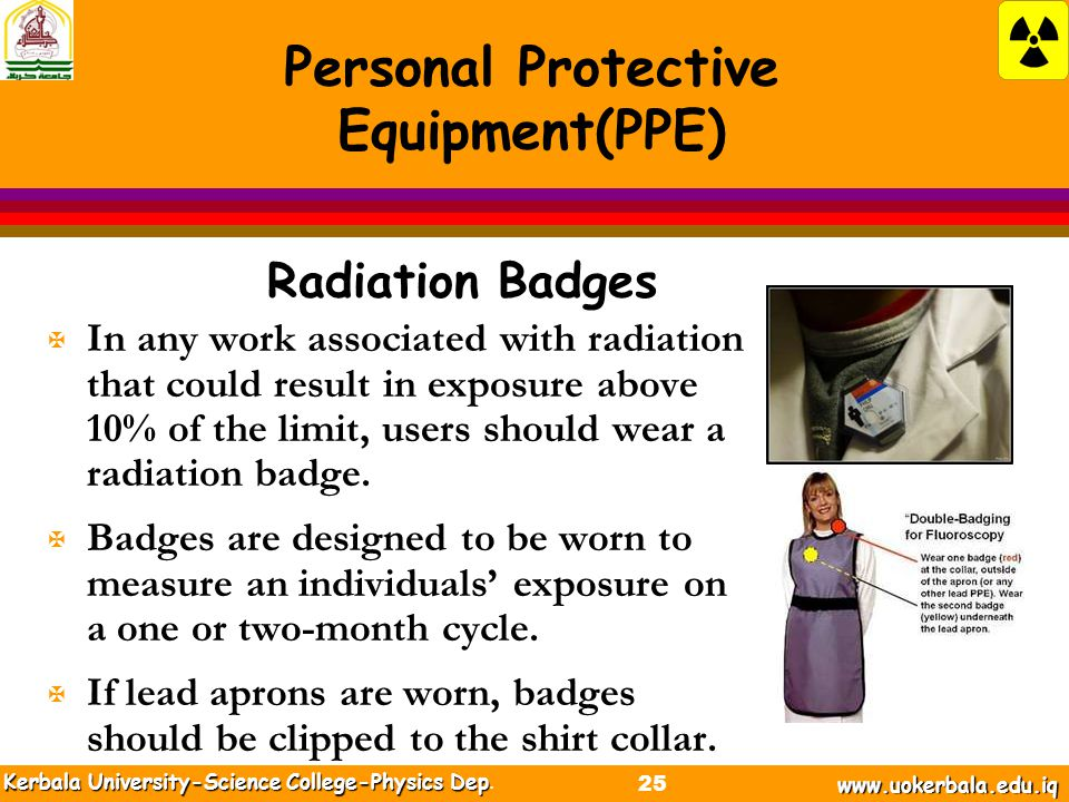 Radiation Badges X In any work associated with radiation that could result in exposure above 10% of the limit, users should wear a radiation badge.