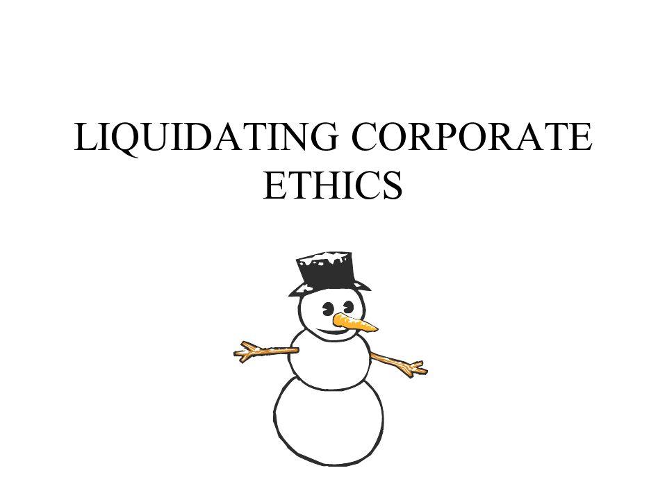 LIQUIDATING CORPORATE ETHICS