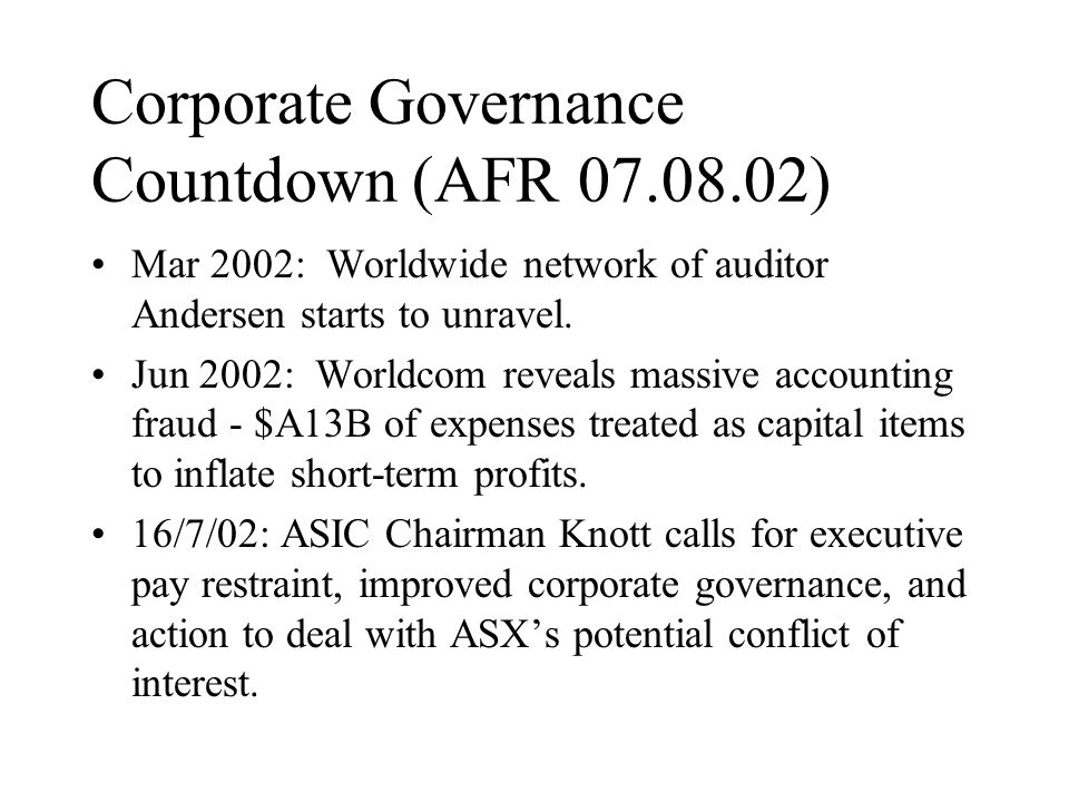 Corporate Governance Countdown (AFR 07.08.02) Mar 2002: Worldwide network of auditor Andersen starts to unravel.