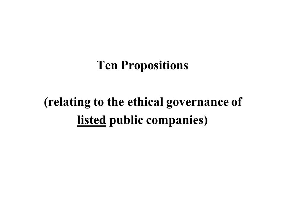 Ten Propositions (relating to the ethical governance of listed public companies)